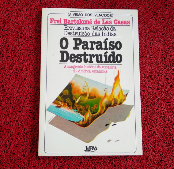 Livro O Paraiso Destruido A Visao Dos Vencidos Frei Bartolom