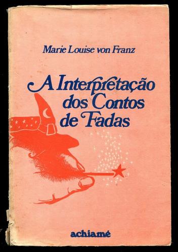 A Interpretação Dos Contos De Fadas Maria Louise Von Franz *