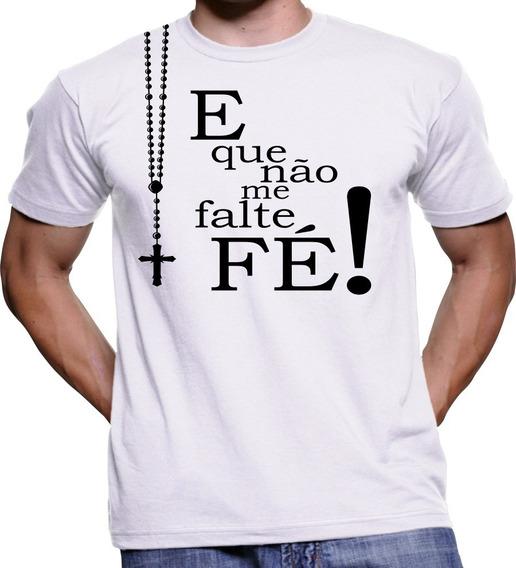Camiseta Camisa E Que Não Me Falte Fé Religiosa Mascul Femin