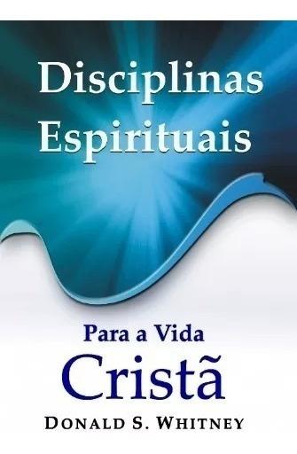 Livro Disciplinas Espirituais Para A Vida Cristã Donald S.
