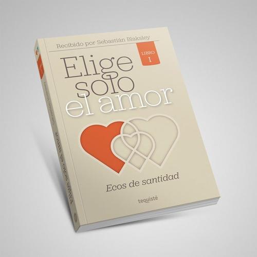 Imagen 1 de 3 de Elige Solo El Amor, Libro 1. Sebastián Blaksley