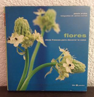 Flores. Ideas Frescas Para Decorar La Casa - Paula Pryke