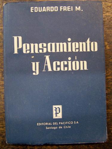 Pensamiento Y Accion * Eduardo Frei * 1956 *