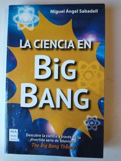 La Ciencia En Big Bang Miguel Ángel Sabadell