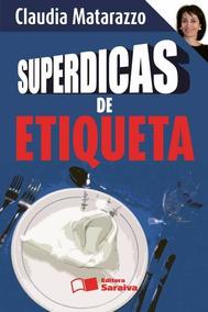 Superdicas De Etiqueta. Livro De Claudia Matarazzo.