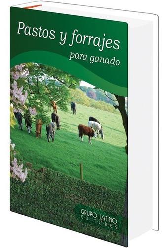 Pastos Y Forrajes Para Ganado - Grupo Latino Editores