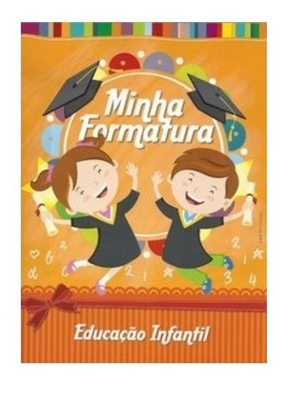 26 Unidades - Minha Formatura Educacao Infantil Dc