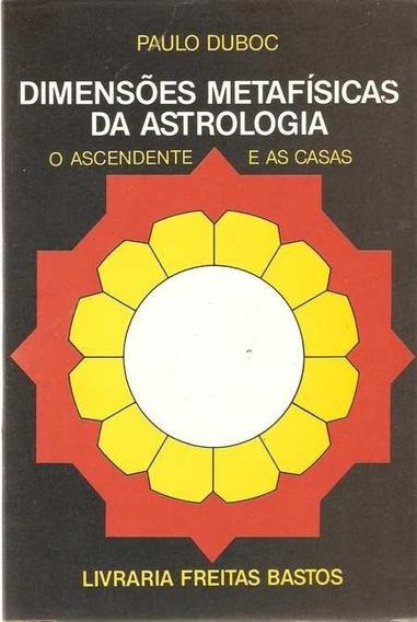 Dimensões Metafísicas Da Astrologia - O Paulo Duboc