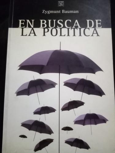 En Busca De La Política. Zygmunt Bauman. Fondo De Cultura