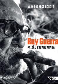 Ruy Guerra: Paixão Escancarada