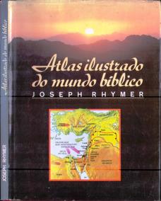 Livro - Atlas Ilustrado Do Mundo Bíblico - Joseph Rhymer