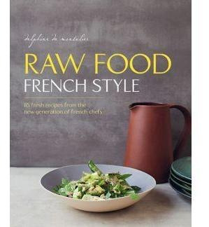 Raw Food French Style: 115 Fresh Recipes From The New Genera