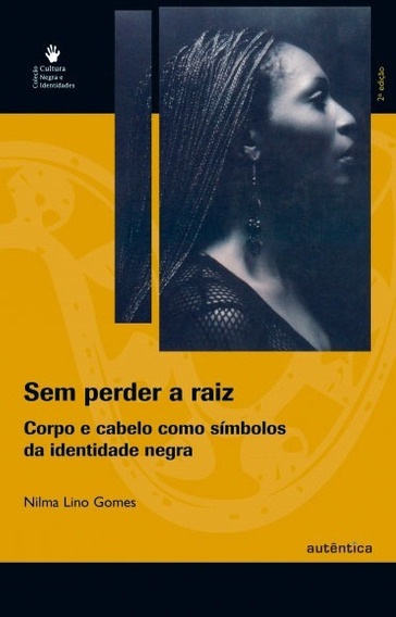 Livro: Sem Perder A Raiz. Gomes, Nilma Lino.
