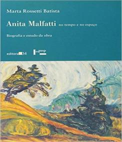 Anita Malfatti No Tempo E No Espaco - Biografia E Estudo Da