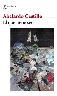 El Que Tiene Sed De Abelardo Castillo - Seix Barral