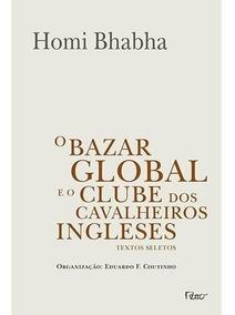 O Bazar Global E O Clube Dos Cavaleiros Ingleses. Homi Bhabh