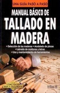 Manual Básico De Tallado En Madera Trillas