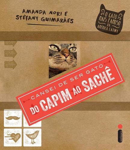Cansei De Ser Gato: Do Capim Ao Saché: O Gato Mais Famoso D