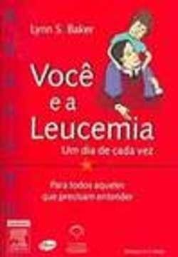 Livro: Voce E A Leucemia - Um Dia De Cada Vez - Lynn S. Bake