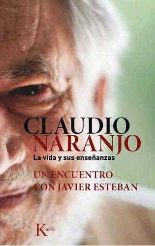 La Vida Y Sus Enseñanzas, Claudio Naranjo, Kairós