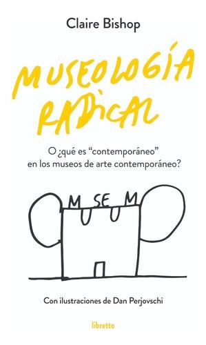 Imagen 1 de 1 de Museología Radical, De Claire Bishop, Editorial Libretto