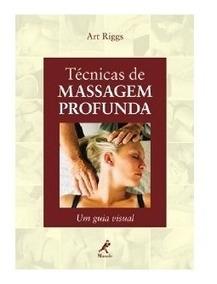 Técnicas De Massagem Profunda - Um Guia Visual