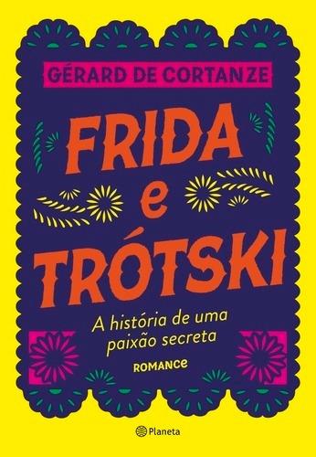 Frida E Trotski A Historia De Uma Paixao Secreta - Romance