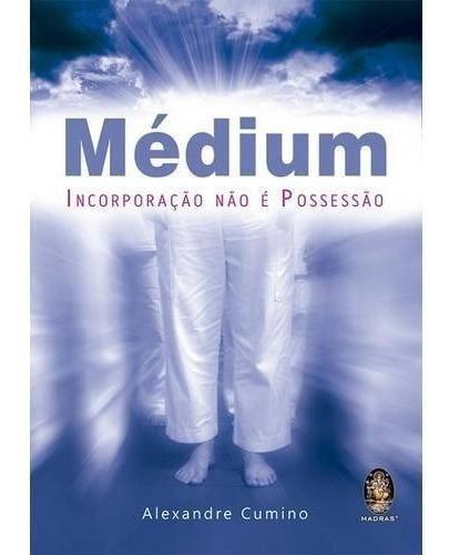 Livro Médium Incorporação Não É Possessão
