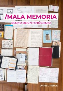 Mala Memoria / Diario De Un Fotógrafo