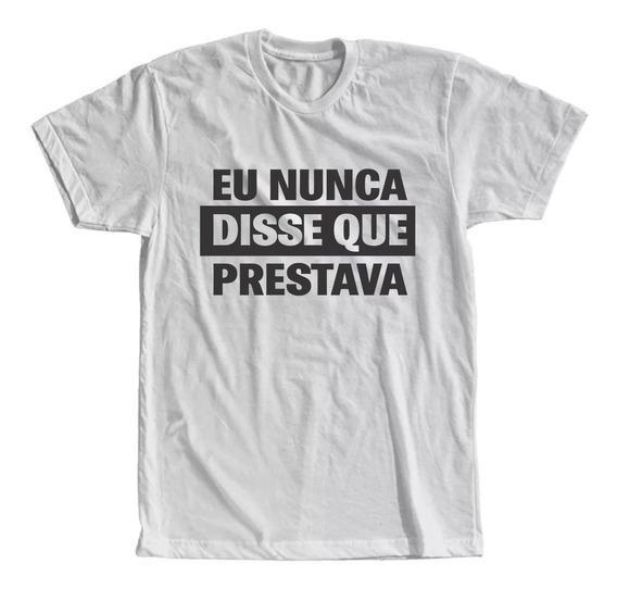 Camiseta Eu Nunca Disse Que Prestava Masculina Feminina