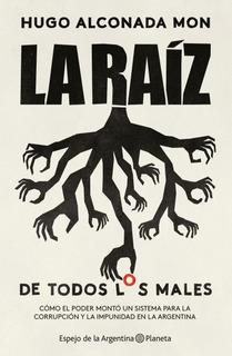 La Raíz (de Todos Los Males) De Hugo Alconada Mon - Planeta