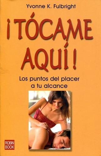 Imagen 1 de 3 de Tócame Aquí - Los Puntos Del Placer, Fulbright, Robin Book