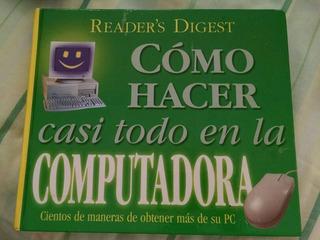 Libro De Computación -cómo Hacer Casi Todo En La Computadora