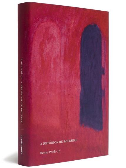A Retórica De Rousseau - Bento Prado Júnior - Frete Grátis