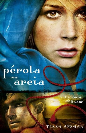 Livro Pérola Na Areia - A História De Raabe / Tessa Afshar