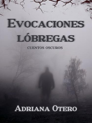 Evocaciones Lóbregas - Cuentos De Horror