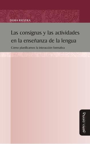 Las Consignas De Enseñanza De La Lengua. Dora Riestra