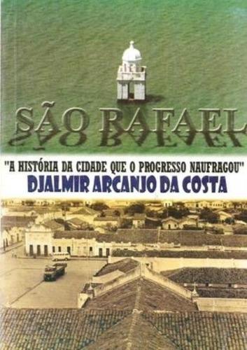 Imagem 1 de 1 de São Rafael -  História Da Cidade Que O Progresso Naufragou