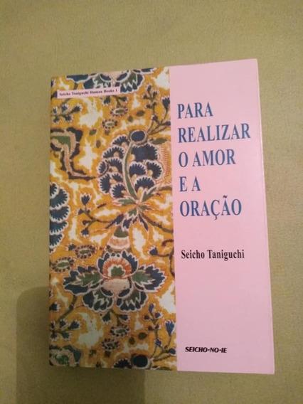 Para Realizar O Amor E A Oração - Seicho Taniguchi - Novo!
