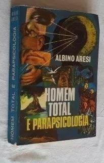 * Livro - Albino Aresi - Homem Total E Parapsicologia