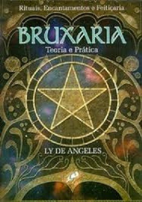 Bruxaria - Teoria E Prática - Ly De Angeles