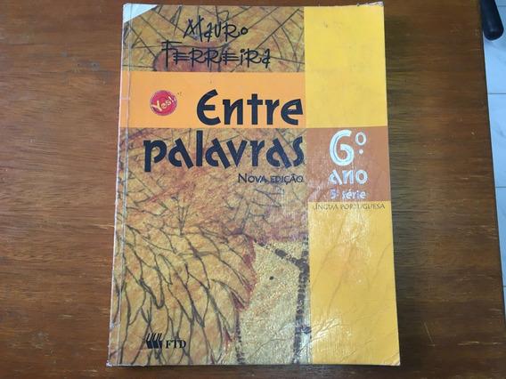 Livro Português Entre Palavras 6° Ano Mauro Ferreira