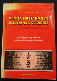 A Ioga Tibetana E As Doutrinas Secretas - W. Y. Evans-wentz