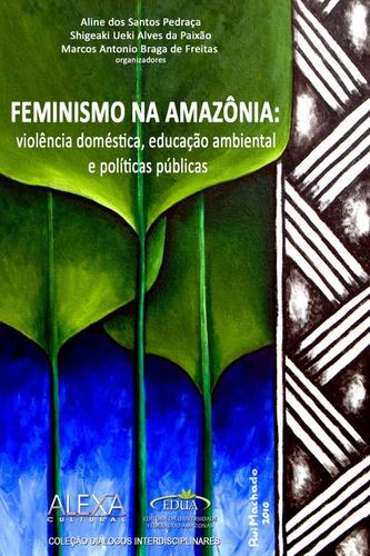 Imagem 1 de 1 de Feminismo Na Amazônia - Violência Dom, Ed Ambiental E ´pp