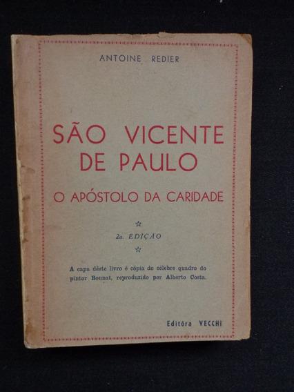 Antoine Redier - São Vicente De Paulo - Apóstolo Da Caridade