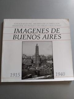 Imágenes De Buenos Aires 1915 1940 - Fundación Antorchas