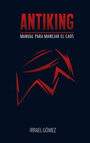 Antiking Manual Para Manejar El Caos Irrael Gómez Libro Pack