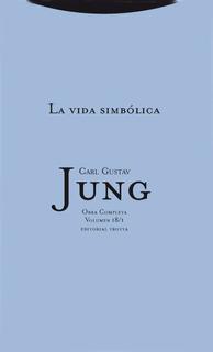 La Vida Simbólica - Td Obras 18/1, Jung, Trotta