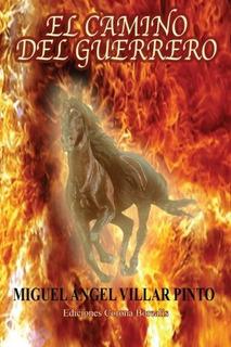Libro : El Camino Del Guerrero - Miguel Angel Villar Pinto