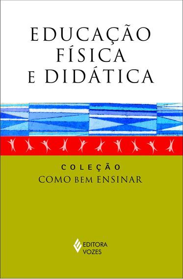 Educacao Fisica E Didatica - Col. Como Bem Ensinar
